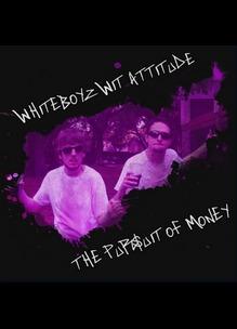 Whiteboyz Wit Attitude: The Pursuit of Money